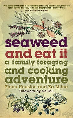 Seaweed and Eat It: A Family Foraging and Cooking Adventure  by  Xa Milne