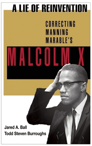 A Lie of Reinvention: Correcting Manning Marables Malcolm X  by  Jared Ball