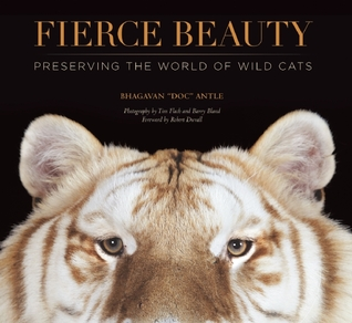 Fierce Beauty: Preserving the World of Wild Cats Bhagavan Antle