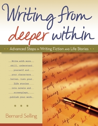 Writing from Deeper Within: Advanced Steps in Writing Fiction and Life Stories Bernard  Selling