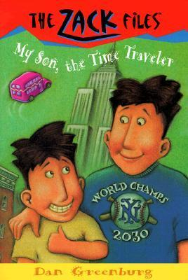 My Son, the Time Traveler (The Zack Files #8)  by  Dan Greenburg