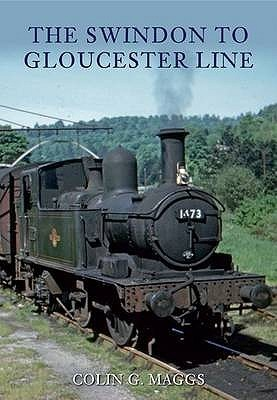 The Swindon to Gloucester Line  by  Colin G. Maggs