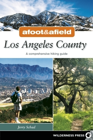 Afoot and Afield: Los Angeles County: A Comprehensive Hiking Guide  by  Jerry Schad