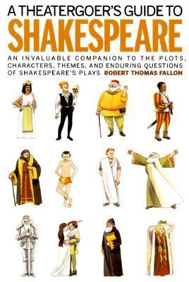 A Theatergoers Guide To Shakespeare Robert Thomas Fallon