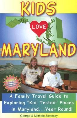 Kids Love Maryland: A Family Travel Guide to Exploring Kid-Tested Places in Maryland... Year Round!  by  Michele Zavatsky