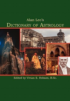 Alan Leos Dictionary of Astrology  by  Alan Leo
