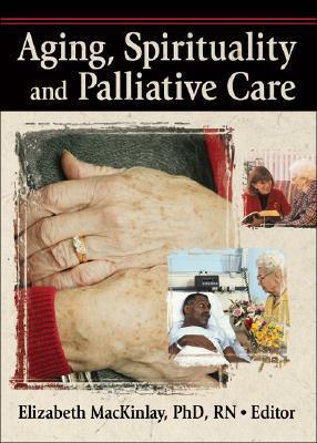 Aging, Spirituality and Palliative Care Elizabeth Mackinlay