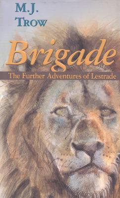 Brigade: Further Adventures of Lestrade M.J. Trow
