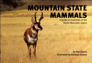 Mountain State Mammals: A Guide to Mammals of the Rocky Mountain Region  by  Ronald A. Russo