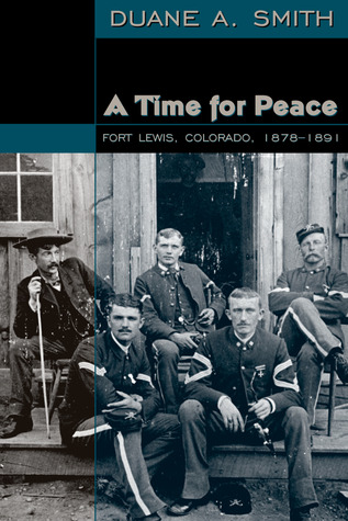 A Time for Peace: Fort Lewis, Colorado, 1878-1891  by  Duane A. Smith
