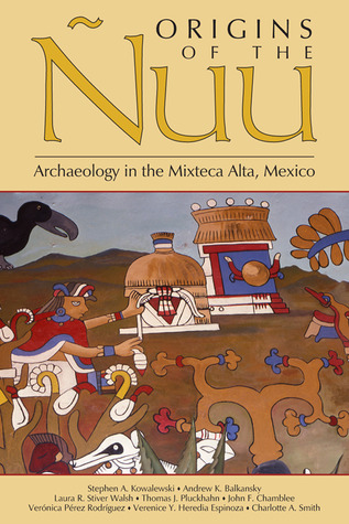 Origins of the Ñuu: Archaeology in the Mixteca Alta, Mexico  by  Stephen A. Kowalewski