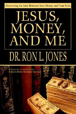 Jesus, Money, and Me: Discovering the Link Between Your Money and Your Faith Ron L. Jones