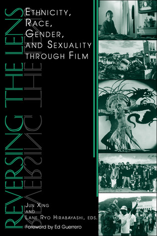 Reversing the Lens: Ethnicity, Race, Gender, and Sexuality through Film  by  Jun Xing