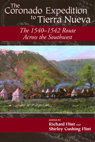 The Coronado Expedition to Tierra Nueva: The 1540-1542 Route across the Southwest Richard Flint