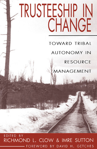 Trusteeship in Change: Toward Tribal Autonomy in Resource Management Imre Sutton