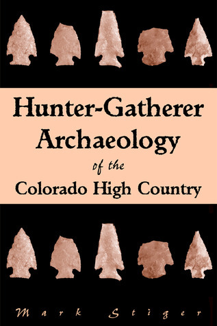 Hunter-Gatherer: Archeology of the Colorado High Country Mark Stiger