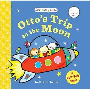 Ottos Trip To The Moon: Seriously Cute  by  Katherine Lodge