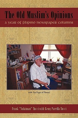The Old Muslims Opinions: A Year of Filipino Newspaper Columns.  by  Frank Tucci
