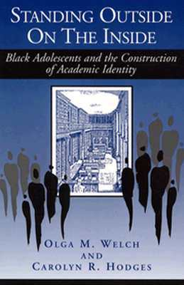 Standing Outside on the Inside: Black Adolescents and the Construction of Academic Identity Olga M. Welch
