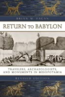 Return To Babylon: Travelers, Archaeologists, And Monuments In Mesopotamia  by  Brian M. Fagan