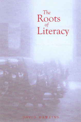 Roots of Literacy  by  David  Hawkins