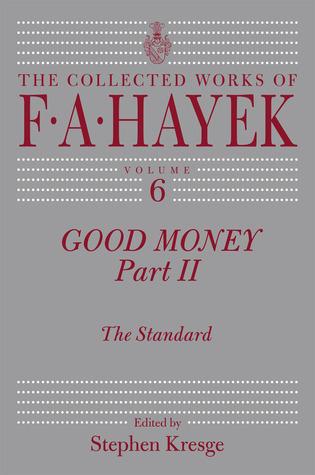 Good Money, Part 2: The Standard  by  Friedrich Hayek