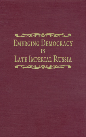Emerging Democracy in Late Imperial Russia Mary Schaeffer Conroy