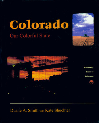 Colorado: Our Colorful State Duane A. Smith