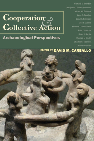 Cooperation and Collective Action: Archaeological Perspectives David Carballo