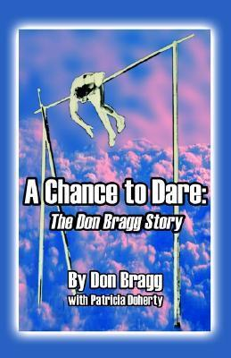 A Chance to Dare: The Don Bragg Story  by  Don Bragg
