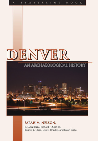 Denver: An Archaeological History  by  Sarah M. Nelson