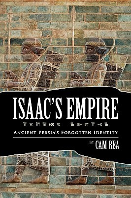 Isaacs Empire: Ancient Persias Forgotten Identity  by  Cam Rea