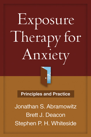 Exposure Therapy for Anxiety: Principles and Practice  by  Jonathan S. Abramowitz