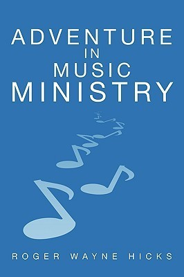 Adventure in Music Ministry  by  Roger Wayne Hicks