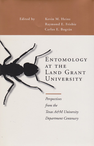 Entomology at the Land Grant University: Perspectives from the Texas A&M University Department Centenary Kevin M. Heinz