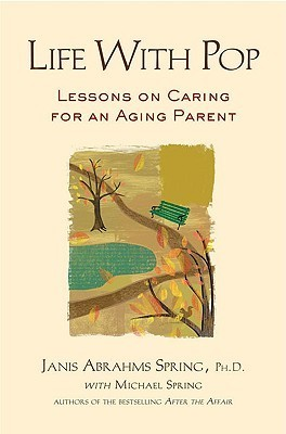 Life with Pop: Lessons on Caring for an Aging Parent  by  Janis Abrahms Spring