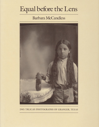 Equal before the Lens: Jno. Trlicas Photographs of Granger, Texas  by  Barbara McCandless