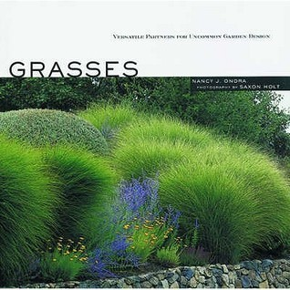 Grasses: Versatile Partners for Uncommon Garden Design Nancy J. Ondra