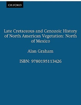 Late Cretaceous and Cenozoic History of North American Vegetation: North of Mexico  by  Alan Graham