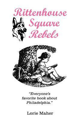 Rittenhouse Square Rebels  by  Lorie Maher