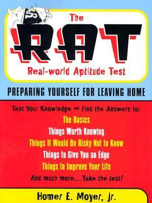 The Rat: The Real World Aptitude Test: Preparing Yourself For Leaving Home Homer E. Moyer Jr.