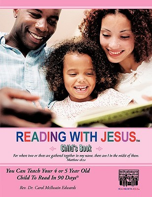 Reading with Jesus[ (Childs Book): You Can Teach Your 4 or 5 Year Old Child to Read in 90 Days Carol McIlwain Edwards