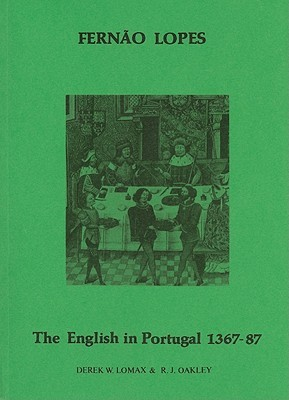 The English In Portugal, 1367 87: Extracts From The Chronicles Of Dom Fernando And Dom João Fernão Lopes