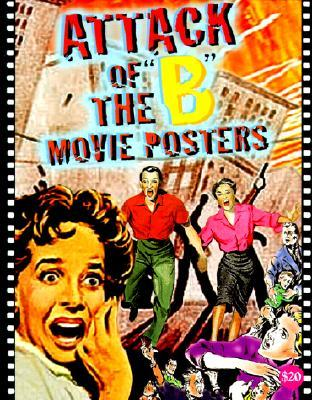 Attack of the b Movie Posters: The Illustrated History of Movies Through Posters Bruce Hershenson