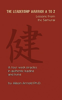 The Leadership Warrior A to Z: Lessons from the Samurai  by  Alison Arnold