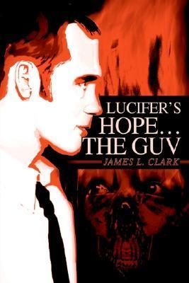 Lucifers Hope the Guv  by  James L. Clark