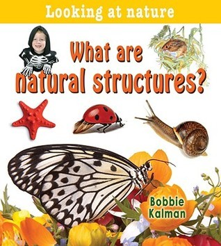 What Are Natural Structures?  by  Bobbie Kalman