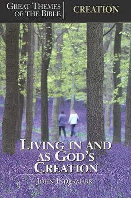 Creation: Living in and as Gods Creation  by  John Indermark