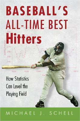 Baseballs All-Time Best Hitters: How Statistics Can Level the Playing Field Michael J. Schell