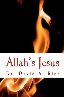 Allahs Jesus: A Messiah in Babylon David A. Rice